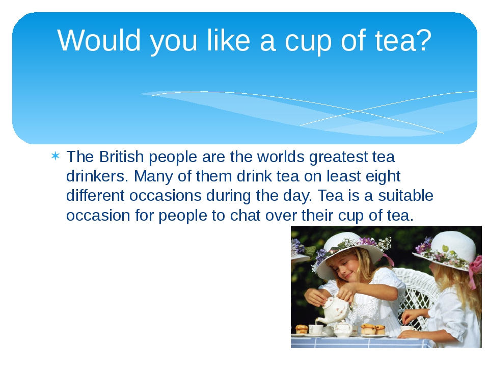 The British people are the worlds greatest tea drinkers. Many of them drink t...