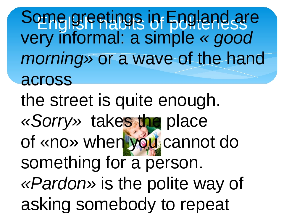 English habits of politeness Some greetings in England are very informal: a s...
