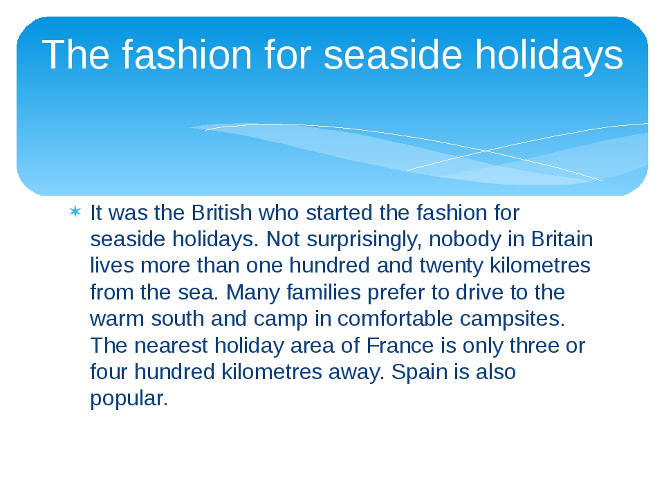It was the British who started the fashion for seaside holidays. Not surprisi...