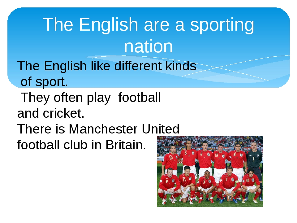 The English are a sporting nation The English like different kinds of sport....