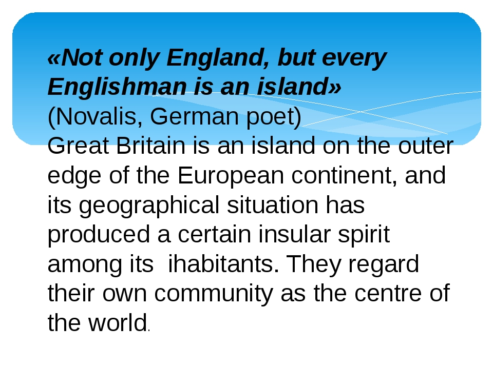 «Not only England, but every Englishman is an island» (Novalis, German poet)...