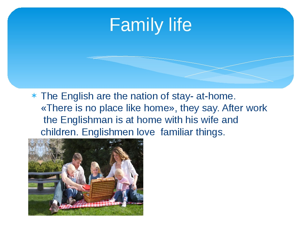 The English are the nation of stay- at-home. «There is no place like home», t...