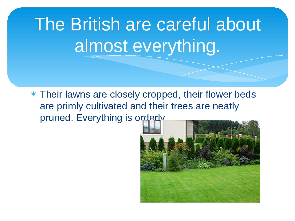 Their lawns are closely cropped, their flower beds are primly cultivated and...