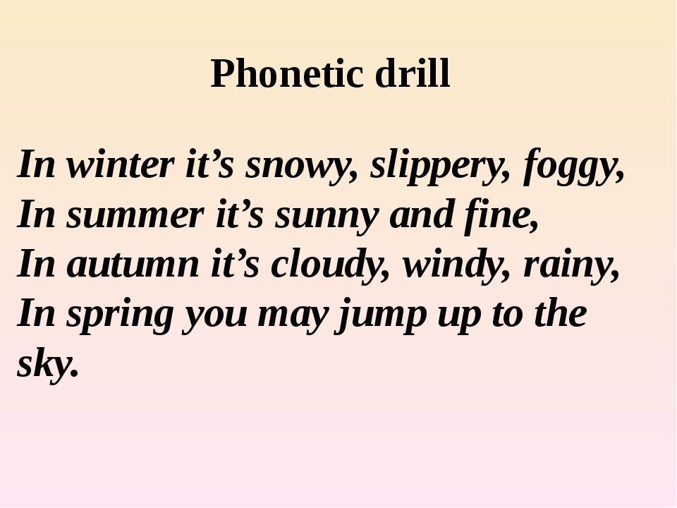 Phonetic drill In winter it's snowy, slippery, foggy, In summer it's sunny an...