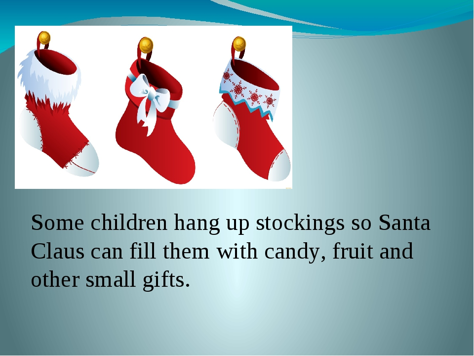 Some children hang up stockings so Santa Claus can fill them with candy, fru...