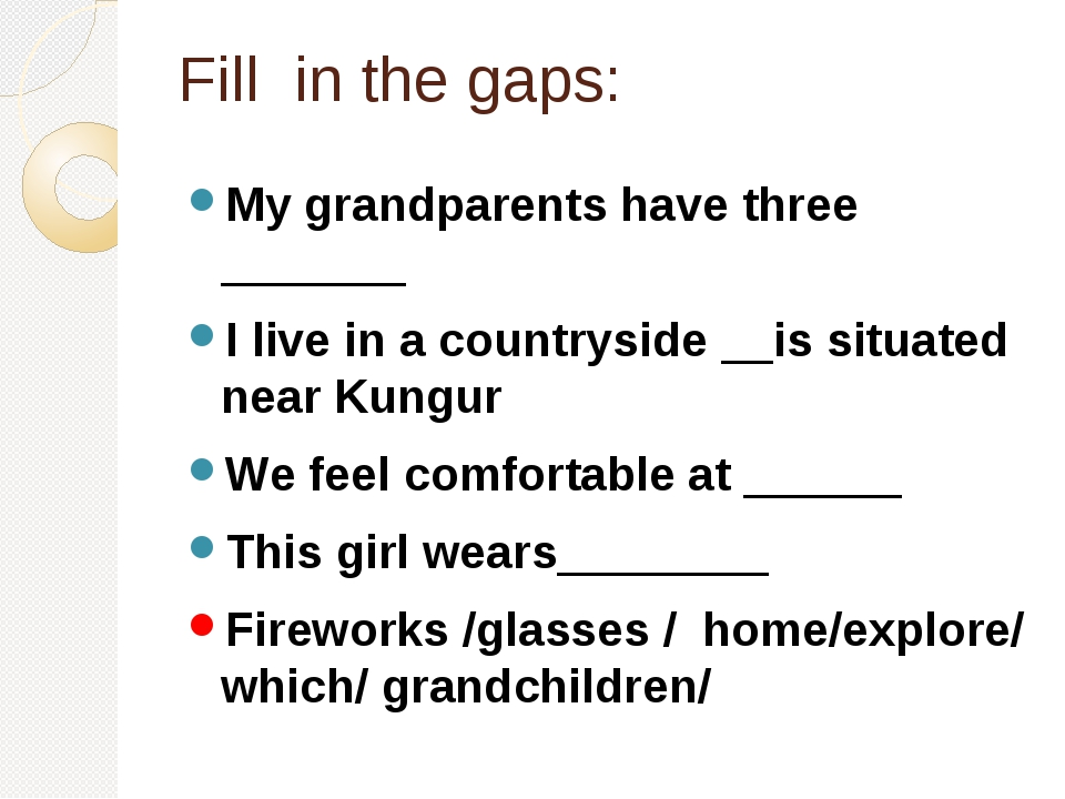 Fill in the gaps: My grandparents have three _______ I live in a countryside...