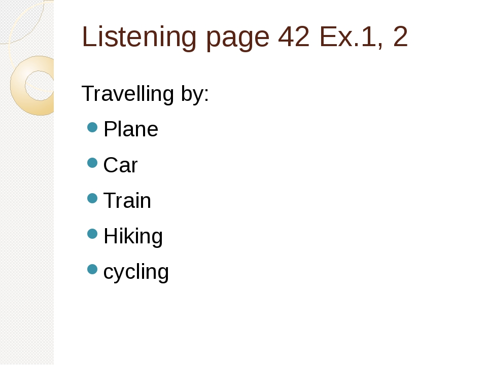 Listening page 42 Ex.1, 2 Travelling by: Plane Car Train Hiking cycling