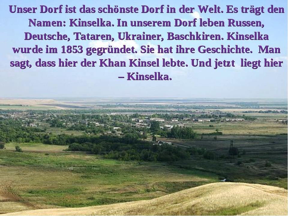 Unser Dorf ist das schönste Dorf in der Welt. Es trägt den Namen: Kinselka. I...