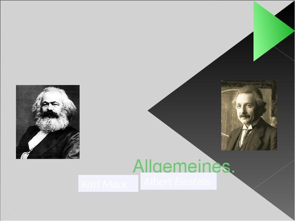 Allgemeines. Karl Marx Albert Einstein