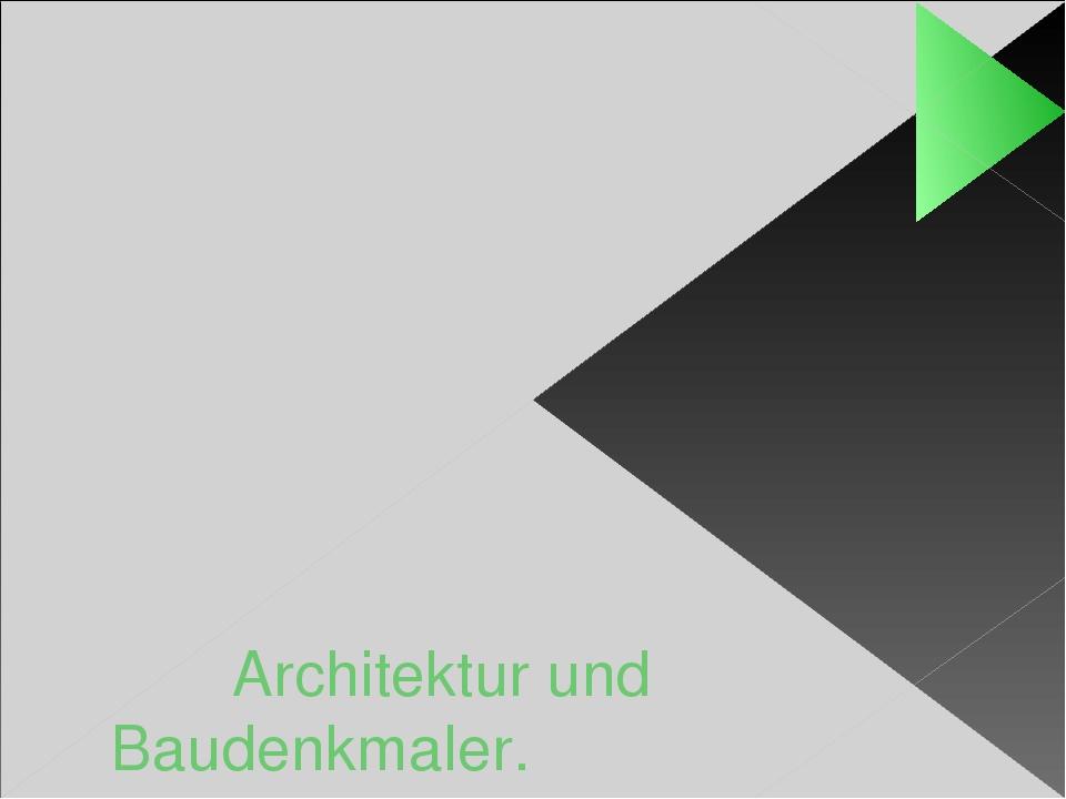 Architektur und Baudenkmaler.