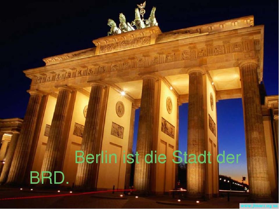 Berlin ist die Stadt der BRD.