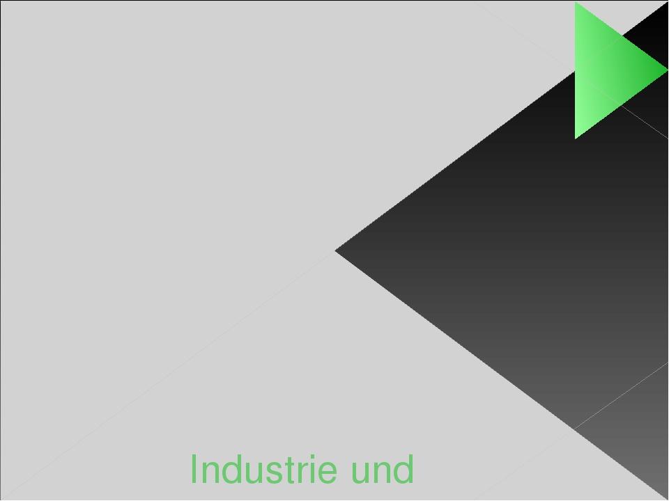 Industrie und Landwirtschaft.