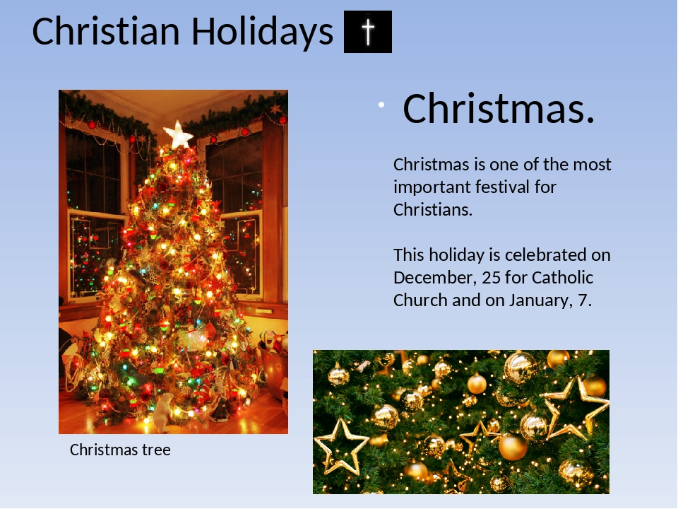 Christian Holidays Christmas. Christmas is one of the most important festival...