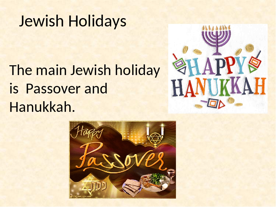 Jewish Holidays The main Jewish holiday is Passover and Hanukkah.