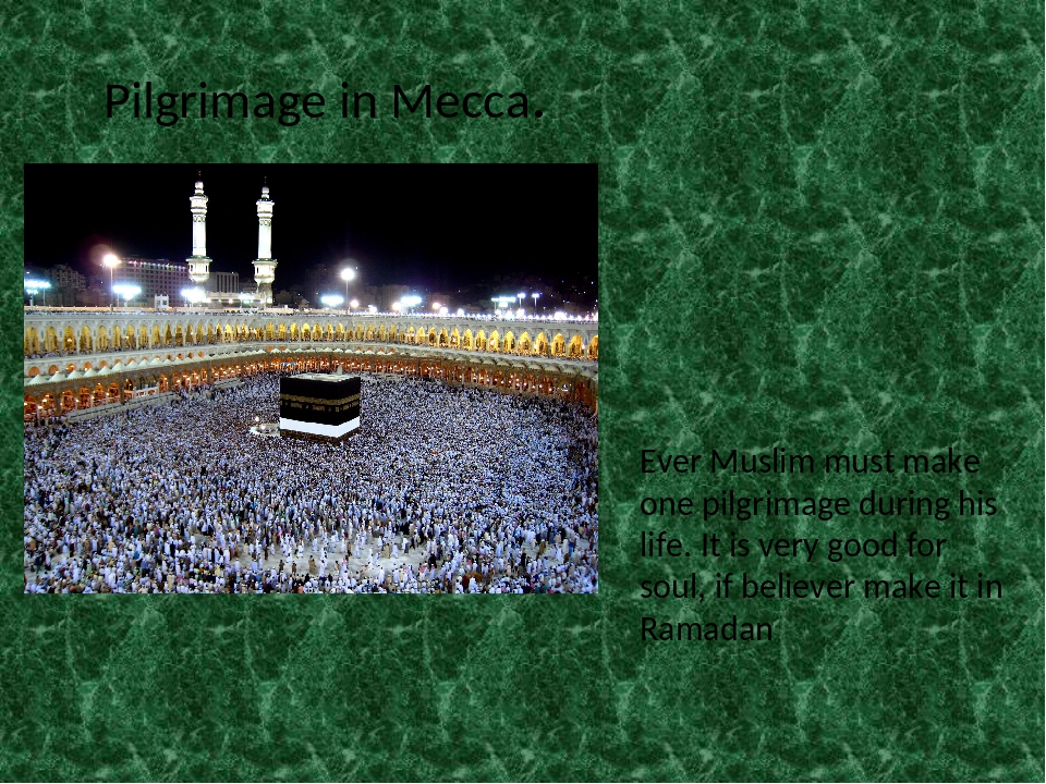 Pilgrimage in Mecca. Ever Muslim must make one pilgrimage during his life. It...