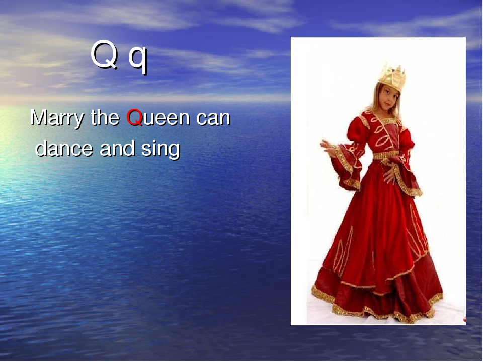 Q q Marry the Queen can dance and sing