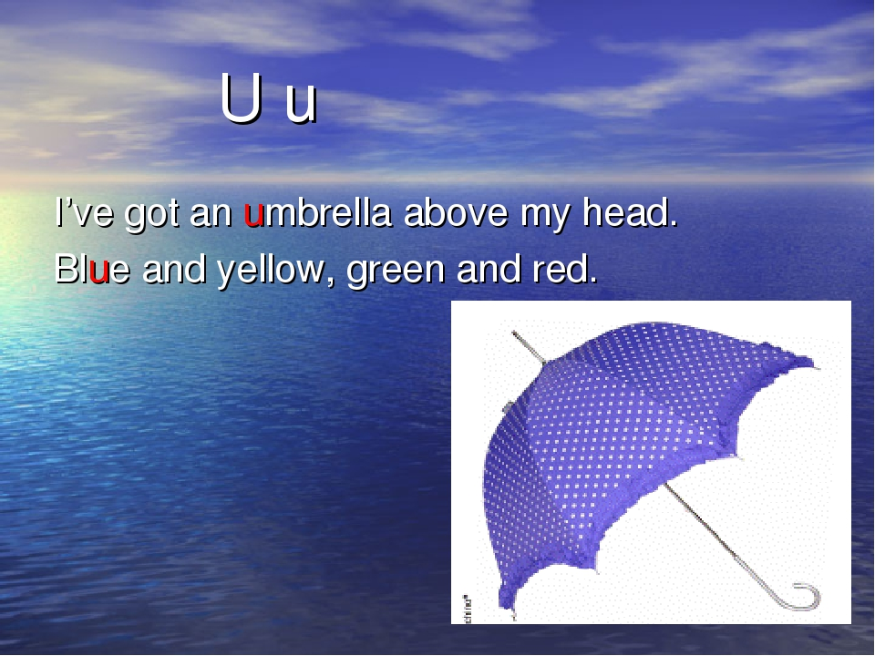 U u I've got an umbrella above my head. Blue and yellow, green and red.
