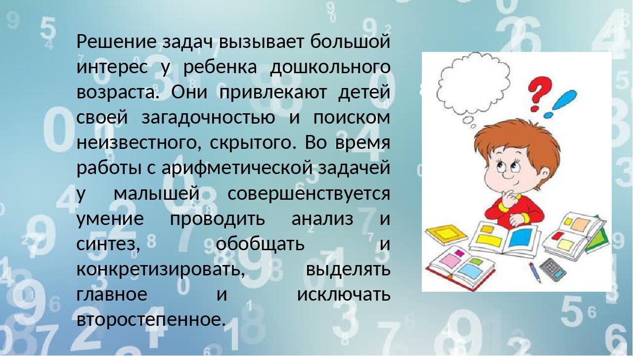 Решение задач вызывает большой интерес у ребенка дошкольного возраста. Они пр...