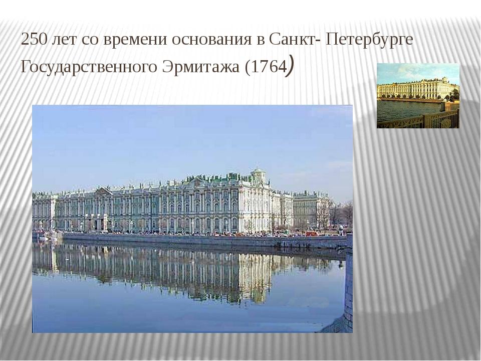 250 лет со времени основания в Санкт- Петербурге Государственного Эрмитажа (1...