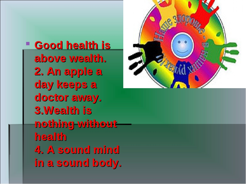 Good health is above wealth. 2. An apple a day keeps a doctor away. 3.Wealth...