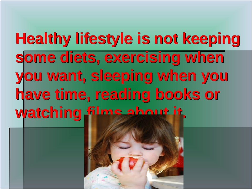 Healthy lifestyle is not keeping some diets, exercising when you want, sleepi...