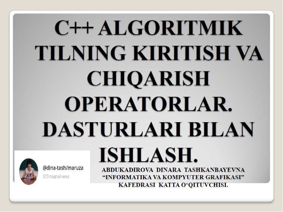 C++ ALGORITMIK TILNING KIRITISH VA CHIQARISH OPERATORLAR. DASTURLARI BILAN IS...