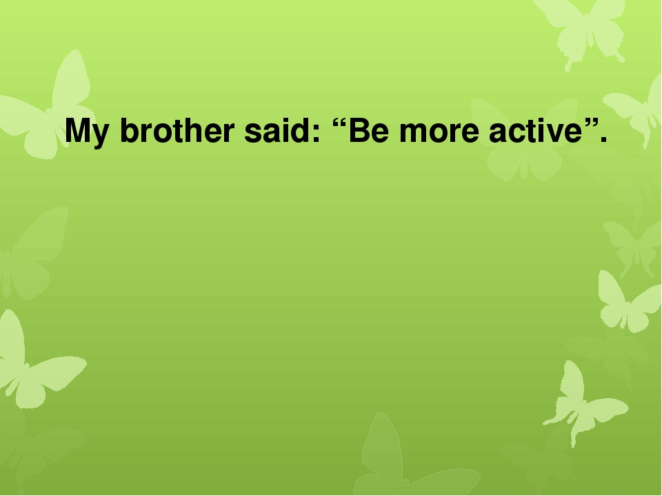 """My brother said: """"Be more active""""."""