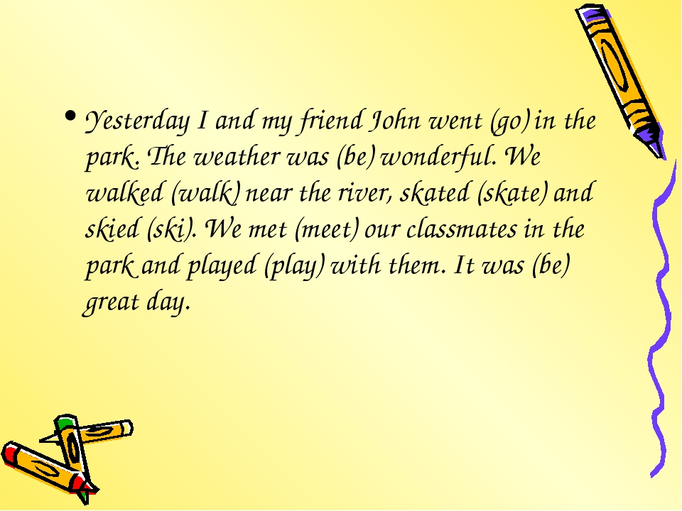 Yesterday I and my friend John went (go) in the park. The weather was (be) wo...
