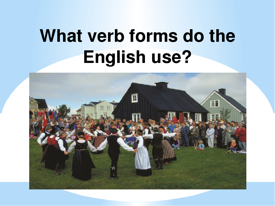 What verb forms do the English use?