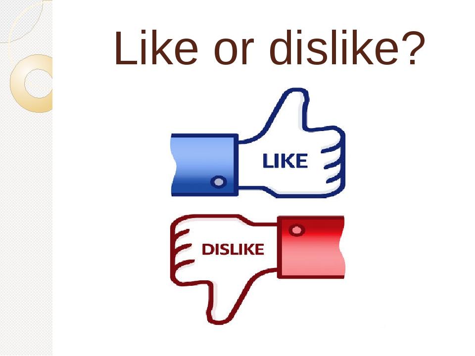 Like or dislike?