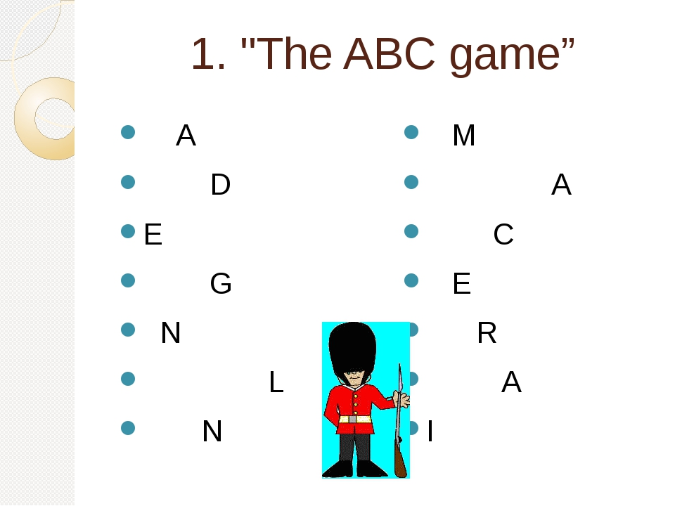 "1. ""The ABC game"" A D E G N L N M A C E R A I"
