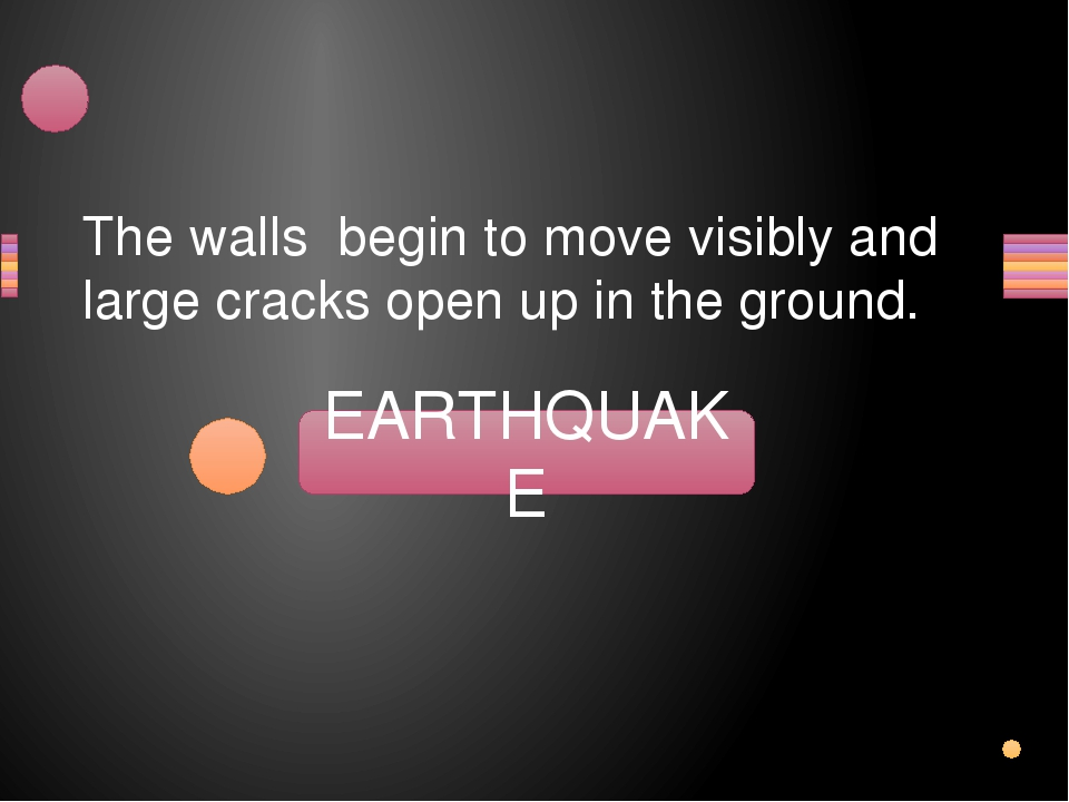 The walls begin to move visibly and large cracks open up in the ground. QUAEK...