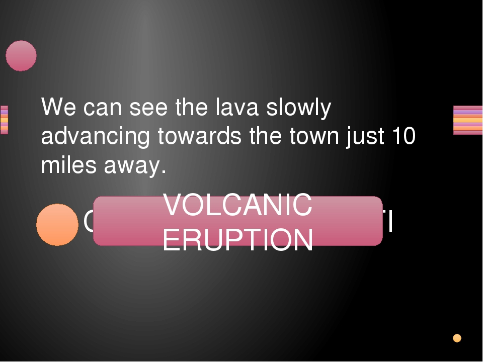 We can see the lava slowly advancing towards the town just 10 miles away. COL...