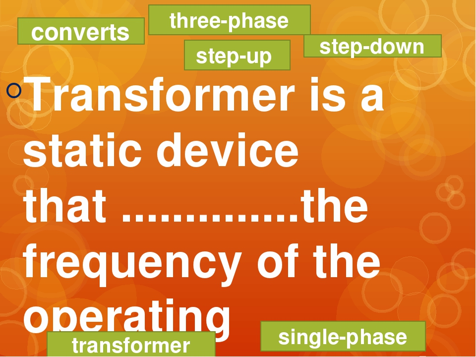 Transformer is a static device that ..............the frequency of the opera...