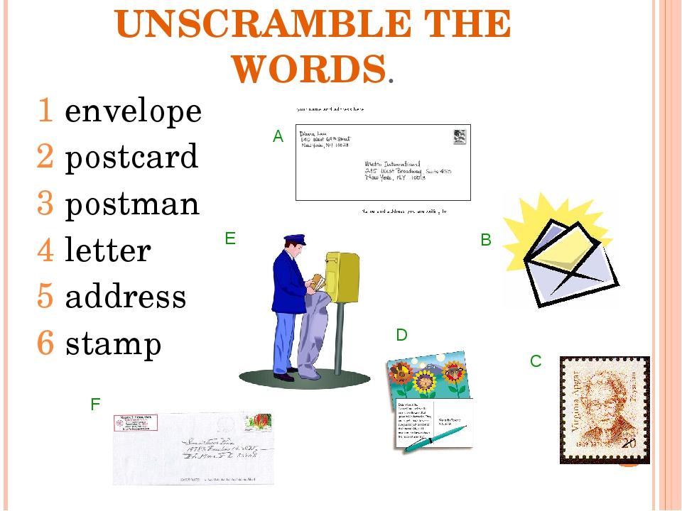 UNSCRAMBLE THE WORDS. 1 envelope 2 postcard 3 postman 4 letter 5 address 6 st...