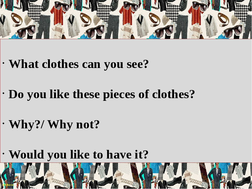 What clothes can you see? Do you like these pieces of clothes? Why?/ Why not?...