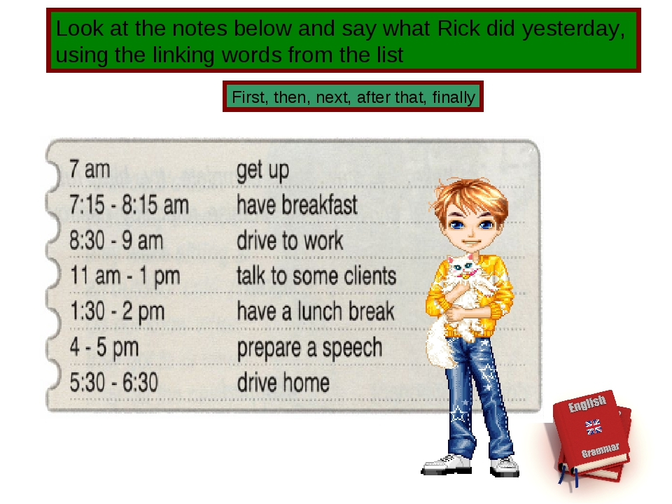 Look at the notes below and say what Rick did yesterday, using the linking wo...