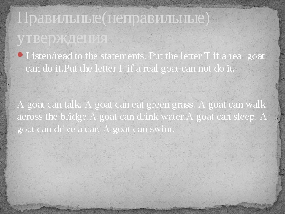 Listen/read to the statements. Put the letter T if a real goat can do it.Put...