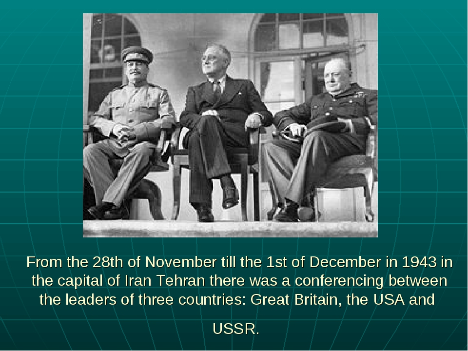 From the 28th of November till the 1st of December in 1943 in the capital of...