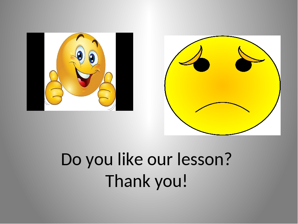 Do you like our lesson? Thank you!
