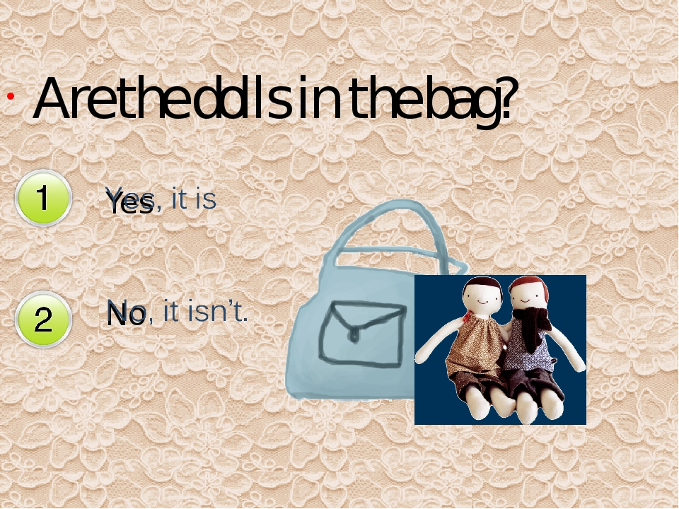 Are the dolls in the bag? Yes No Да Нет