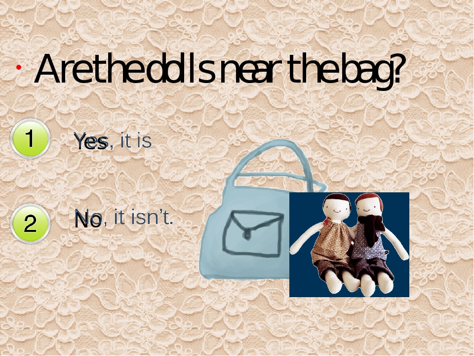 Are the dolls near the bag? Yes No Да Нет