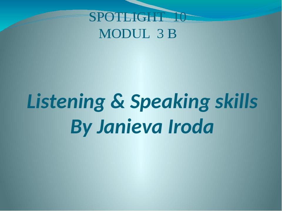 SPOTLIGHT 10 MODUL 3 B Listening & Speaking skills By Janieva Iroda