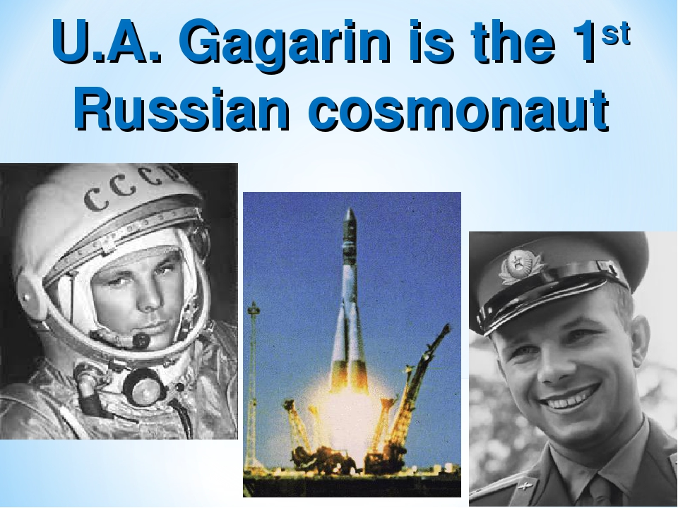 U.A. Gagarin is the 1st Russian cosmonaut
