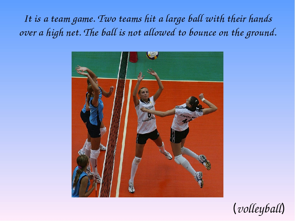 It is a team game. Two teams hit a large ball with their hands over a high ne...