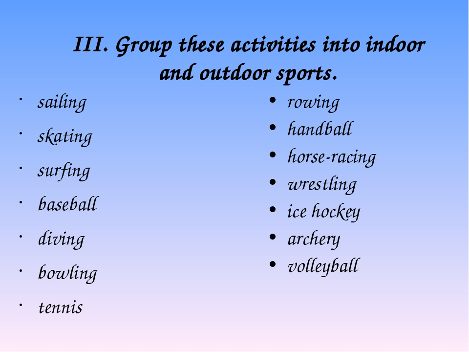 III. Group these activities into indoor and outdoor sports. sailing skating s...