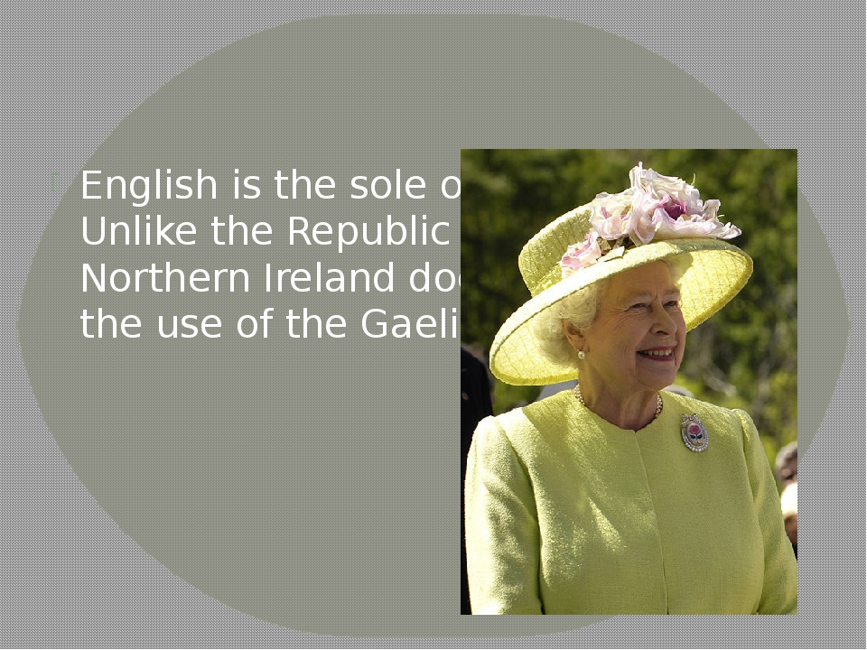English is the sole official language. Unlike the Republic of Ireland, Northe...
