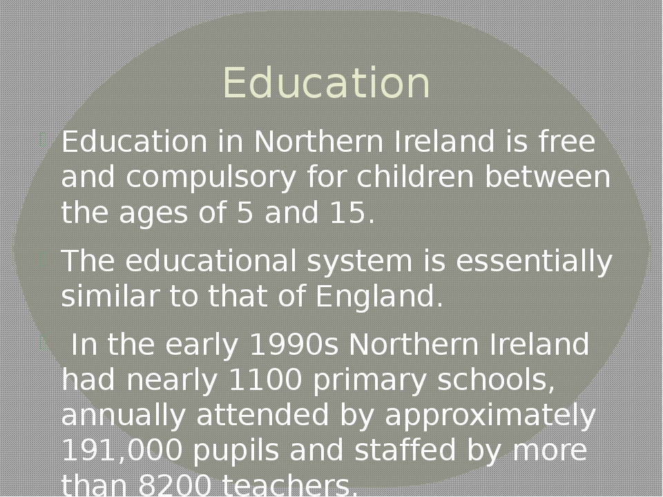Education Education in Northern Ireland is free and compulsory for children b...