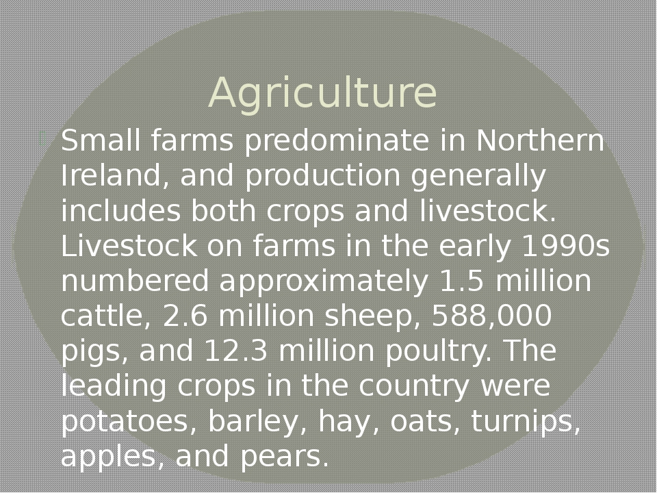 Agriculture Small farms predominate in Northern Ireland, and production gener...