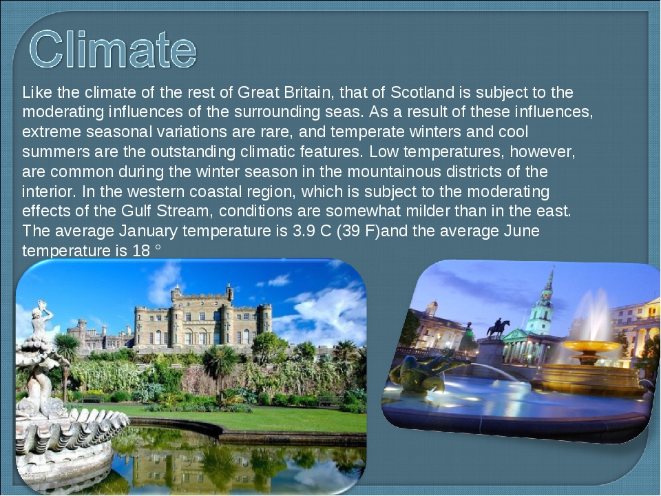 Like the climate of the rest of Great Britain, that of Scotland is subject t...